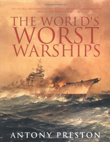 9780851777542: The World's Worst Warships: The Failures and Repercussions of Naval Design and Construction, 1860 to the present day