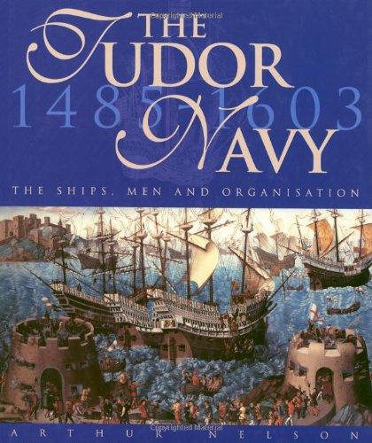 The Tudor Navy 1485 - 1603: The Ships, Men and Organisation: Nelson, Arthur