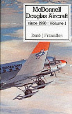 McDonnell Douglas: Vol 1 (Putnam's US Aircraft): Francillon, Rene J.