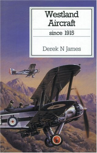 Westland Aircraft Since 1915: Derek N James