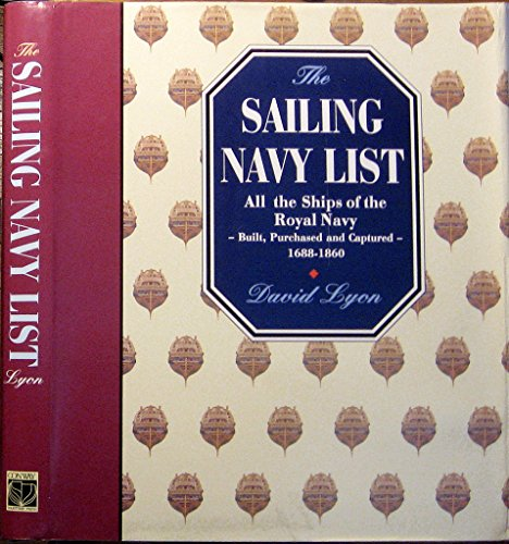 9780851778648: The Sailing Navy List: All the Ships of the Royal Navy-Built, Purchased and Captured-1688-1860 (Conway's history of sail)