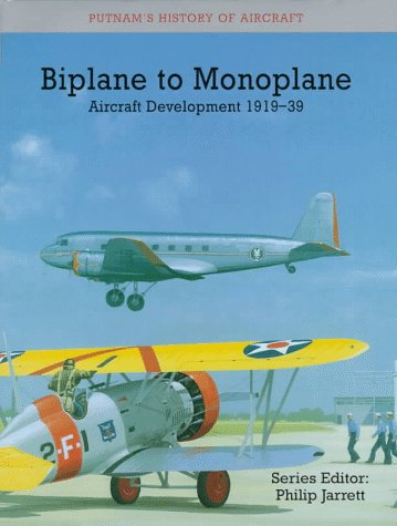 Biplane to Monoplane: Aircraft Development 1919-39: Jarrett, Philip