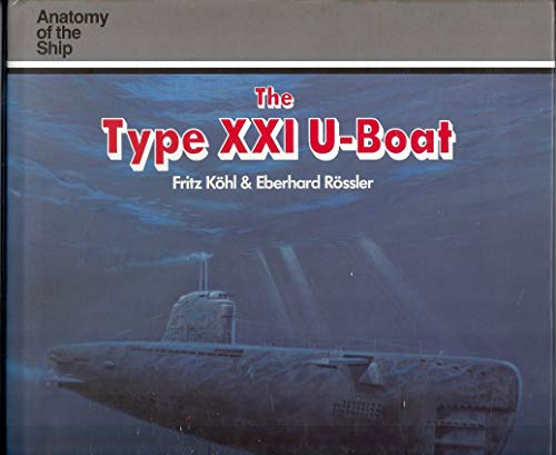 9780851779225: The Type XXI U-Boat: Anatomy of the Ship