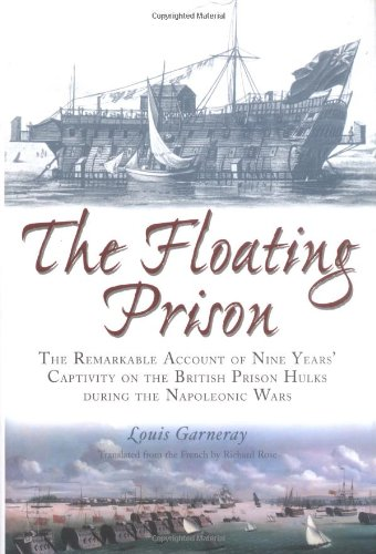 9780851779423: The Floating Prison: The Extraordinary Account of Nine Years Captivity on the British Prison Hulks During the Napoleonic Wars