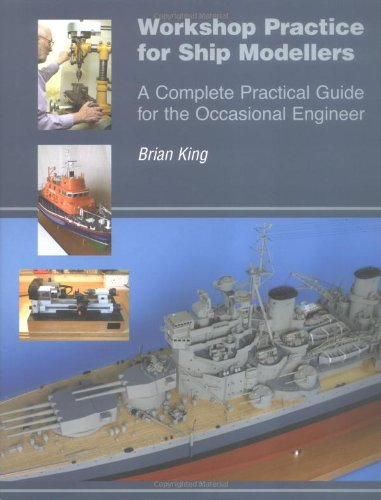 Workshop Practice for Ship Modellers: A Complete Practical Guide for the Occasional Engineer (0851779441) by Brian King