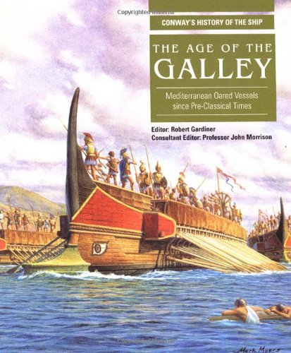 9780851779553: The Age of the Galley: Mediterranean Oared Vessels Since Pre-classical Times (Conway's History of the Ship)