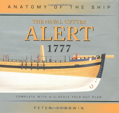 The Naval Cutter Alert (Anatomy of the Ship): Goodwin, Peter