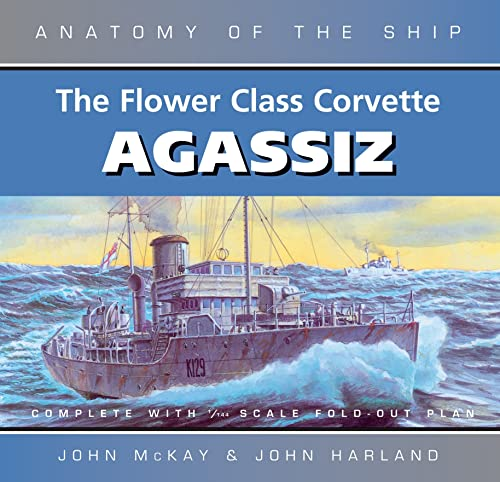 9780851779751: The Flower Class Corvette Agassiz (Anatomy of the Ship)