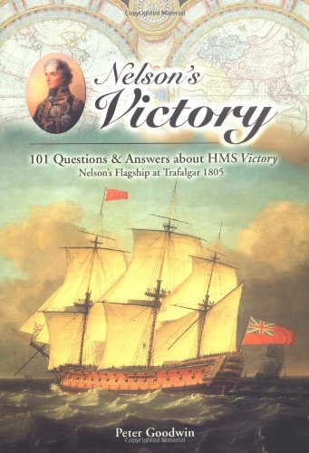 NELSON'S VICTORY. 101 Questions & Answers about HMS Victory. Nelson's Flagship at Trafalgar 1805.