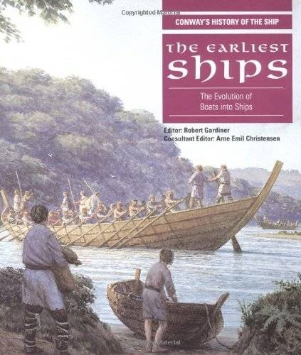 9780851779959: EARLIEST SHIPS: The Evolution of Boats into Ships (Conway's History of the Ship Series)