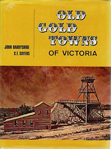 Old gold towns of Victoria: DARBYSHIRE, John &