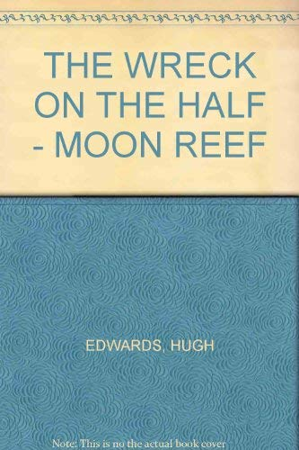 The wreck on the half-moon reef: Hugh Edwards