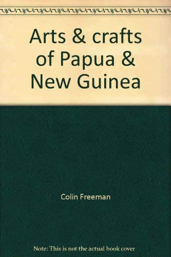 Arts & Crafts of Papua & New Guinea (0851792820) by Colin Freeman; David Holdsworth