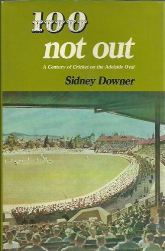 100 not out;: A century of cricket on the Adelaide Oval: Downer, Sidney