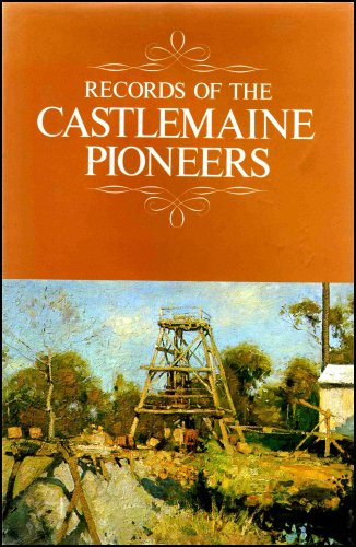 Records of the Castlemaine Pioneers.: CASTLEMAINE PIONEERS AND