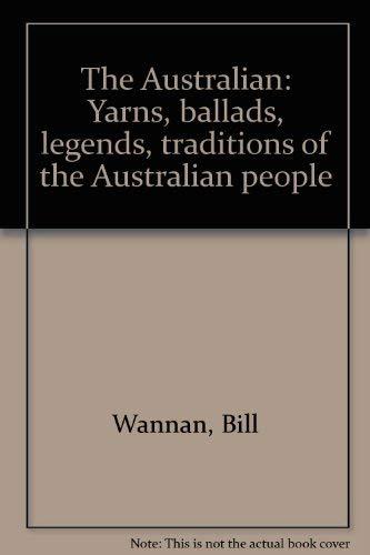 The Australian: Yarns, ballads, legends, traditions of: BILL WANNAN