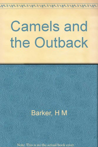 Camels and the Outback: Barker, H M