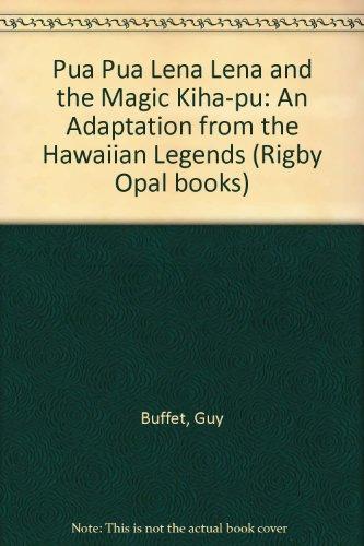 9780851795072: Pua Pua Lena Lena and the Magic Kiha-pu: An Adaptation from the Hawaiian Legends (Rigby Opal books)