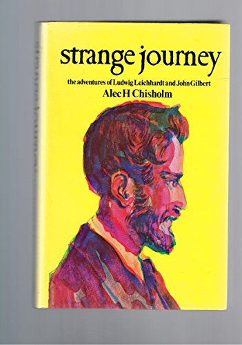 Strange Journey The Adventures of Ludwig Leichhardt and John Gilbert