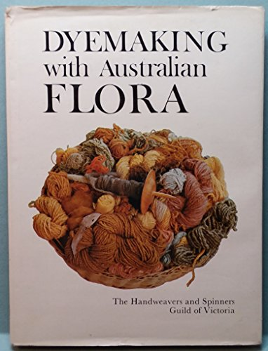 9780851796642: Dyemaking with Australian flora. [Hardcover] by Handweavers and Spinners Guil...