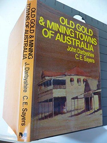 Old gold & mining towns of Australia: darbyshire,j & c.e.