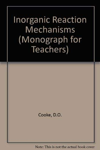 Inorganic Reaction Mechanisms (Monograph for Teachers): Cooke, D.O.