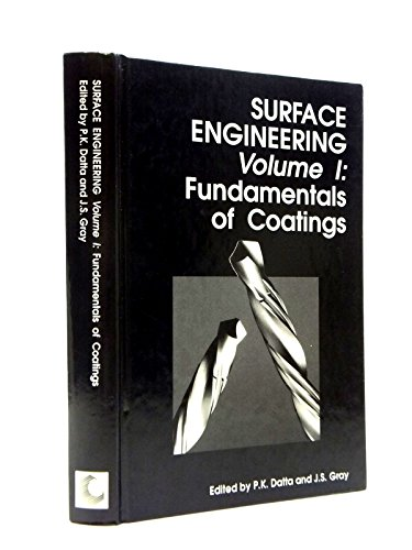 Surface Engineering, Volume I: Fundamentals of Coatings: Datta, P.K. (ed.); Gray, J.S. (ed.)