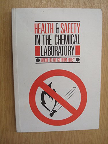 Health and Safety in the Chemical Laboratory: Where Do We Go from Here? [ Special Publication No. ...