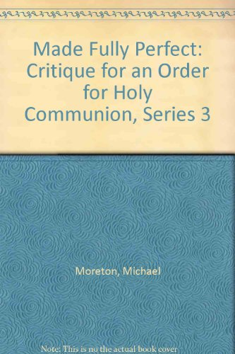 9780851910468: Made Fully Perfect: Critique for an Order for Holy Communion, Series 3