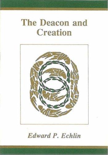 The Deacon and Creation: Edward P. Echlin