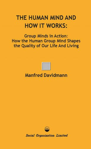 9780851920559: The Human Mind and How it Works: Group Minds in Action: How the Human Group Mind Shapes the Quality of Our Life and Living