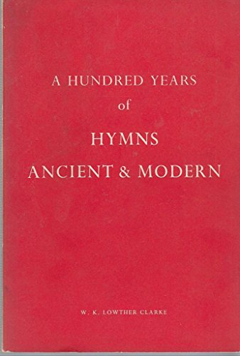 A HUNDRED YEARS OF HYMNS ANCIENT &: WK, Lowther Clarke