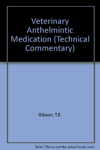 Veterinary Anthelmintic Medication (Technical Commentary): Gibson, T.E.