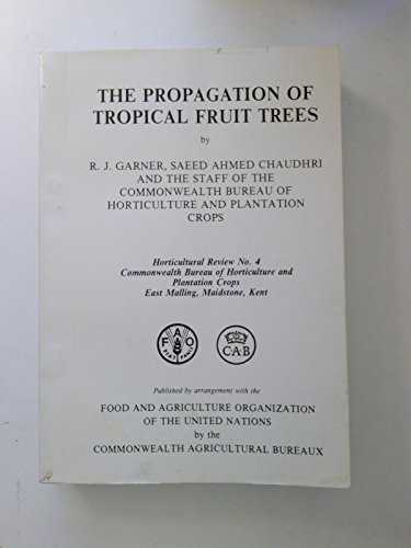 The propagation of Tropical Fruit Trees, Horticultural Review # 4: Garner, R.J. et al.