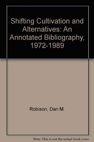 9780851986807: Shifting Cultivation and Alternatives: An Annotated Bibliography, 1972-1989
