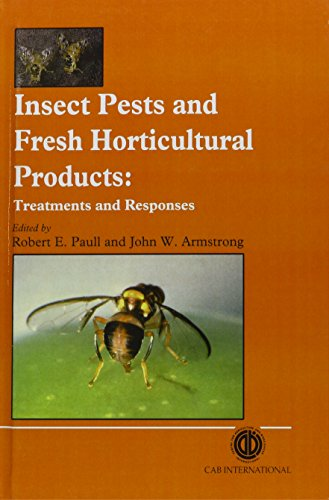 Insect Pests and Fresh Horticultural Products: Treatments and Responses: Robert E. Paull