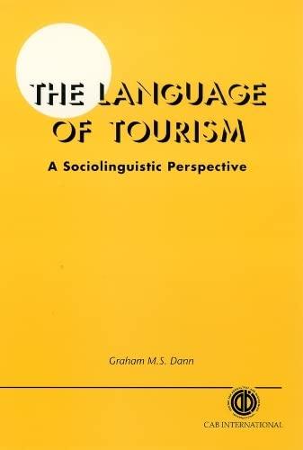 The Language of Tourism: A Sociolinguistic Perspective: Graham M. S. Dann
