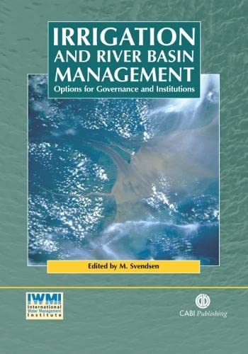 Irrigation and River Basin Management: Options for Governance and Institutions: Svendsen, Mark
