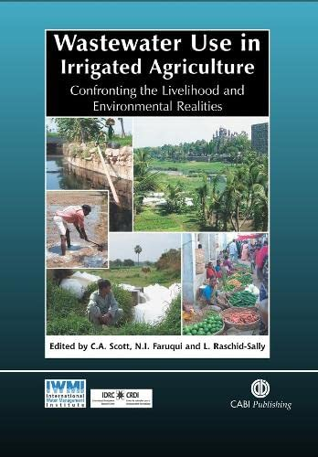 Wastewater Use in Irrigated Agriculture: Confronting the Livelihood and Environmental Realities (...