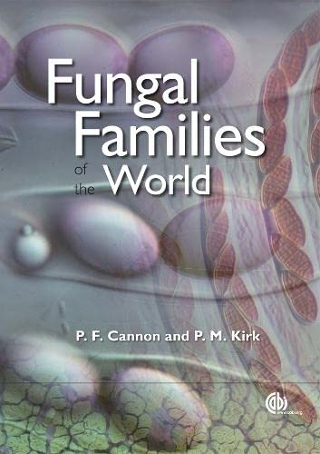 Fungal Families of the World: Kirk, Paul M.