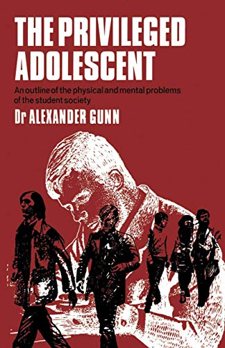The Privileged Adolescent: An outline of the: A.D.G. GUNN