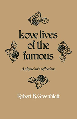 Love Lives of the famous A physician's reflections: Greenblatt Robert