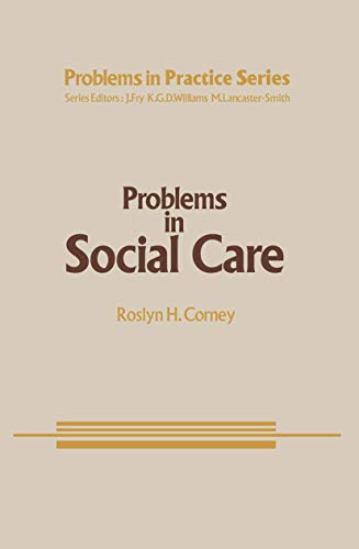 Problems in Social Care (Problems in Practice Series): Corney, Roslyn H.