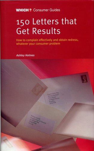 9780852027615: 150 Letters That Get Results : Which? : Consumer Guides : How to Complain Effectively and Obtain Redress Whatever Your Consumer Problem