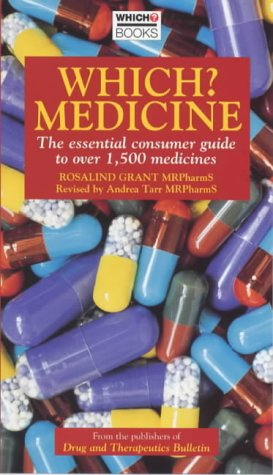 """Which?"""" Medicine: The Essential Consumer Guide to: Rosalind Grant, Andrea"""