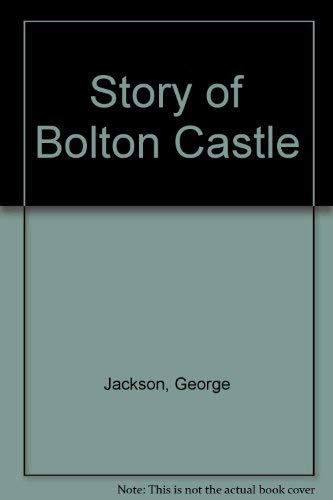 9780852060872: Story of Bolton Castle