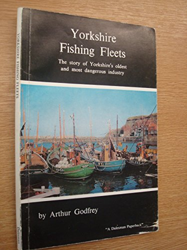 Yorkshire Fishing Fleets: The Story of Yorkshire's: Godfrey, Arthur