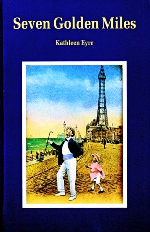 Seven Golden Miles: Fantastic Story of Blackpool (0852063067) by Kathleen Eyre