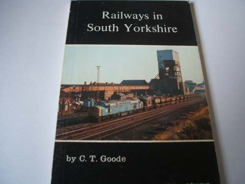 Railways in South Yorkshire: Goode, C. T.
