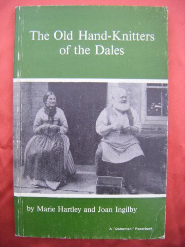 The Old Hand-knitters of the Dales: HARTLEY, Marie & INGILBY, Joan